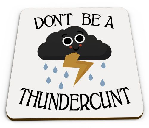 Don't Be A Thundercunt Funny Rude Thundercloud Novelty Glossy Mug Coaster
